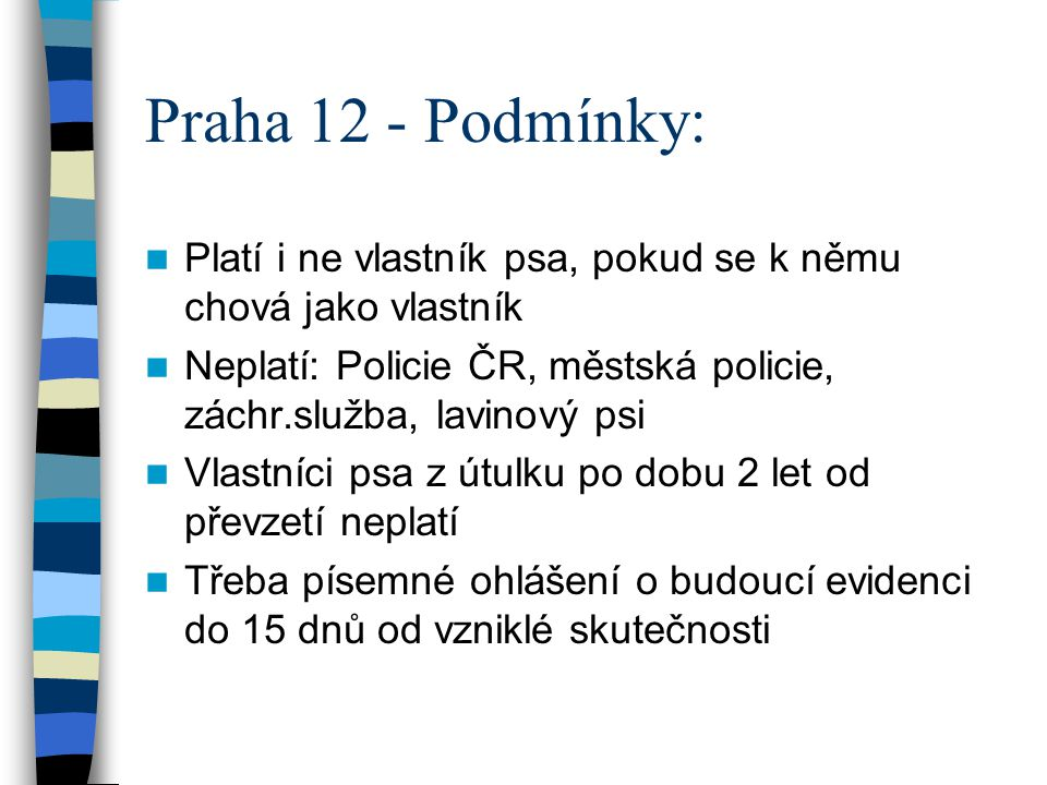 Praha 12 - Podmínky: Platí i ne vlastník psa, pokud se k němu chová jako vlastník. Neplatí: Policie ČR, městská policie, záchr.služba, lavinový psi.