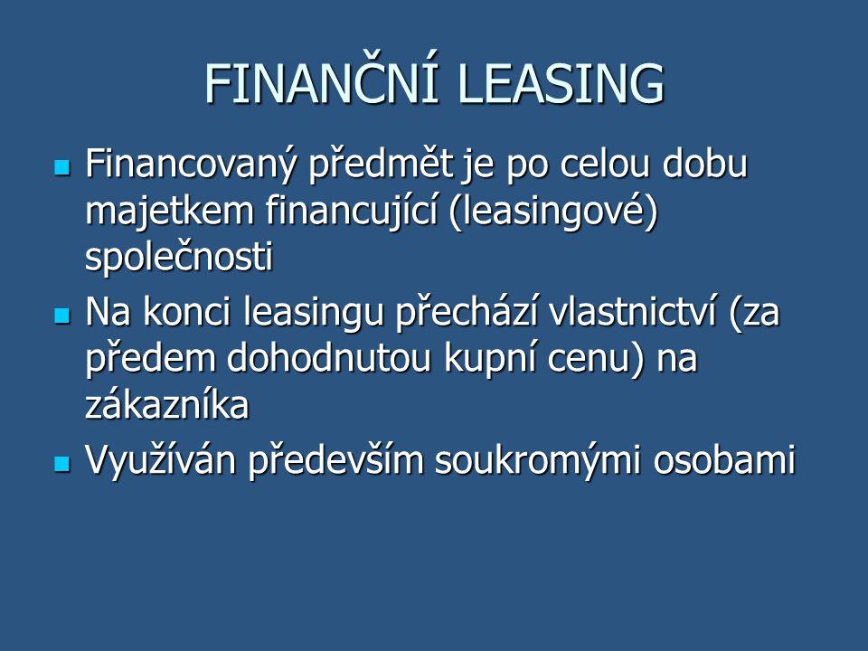 FINANČNÍ LEASING Financovaný předmět je po celou dobu majetkem financující (leasingové) společnosti.