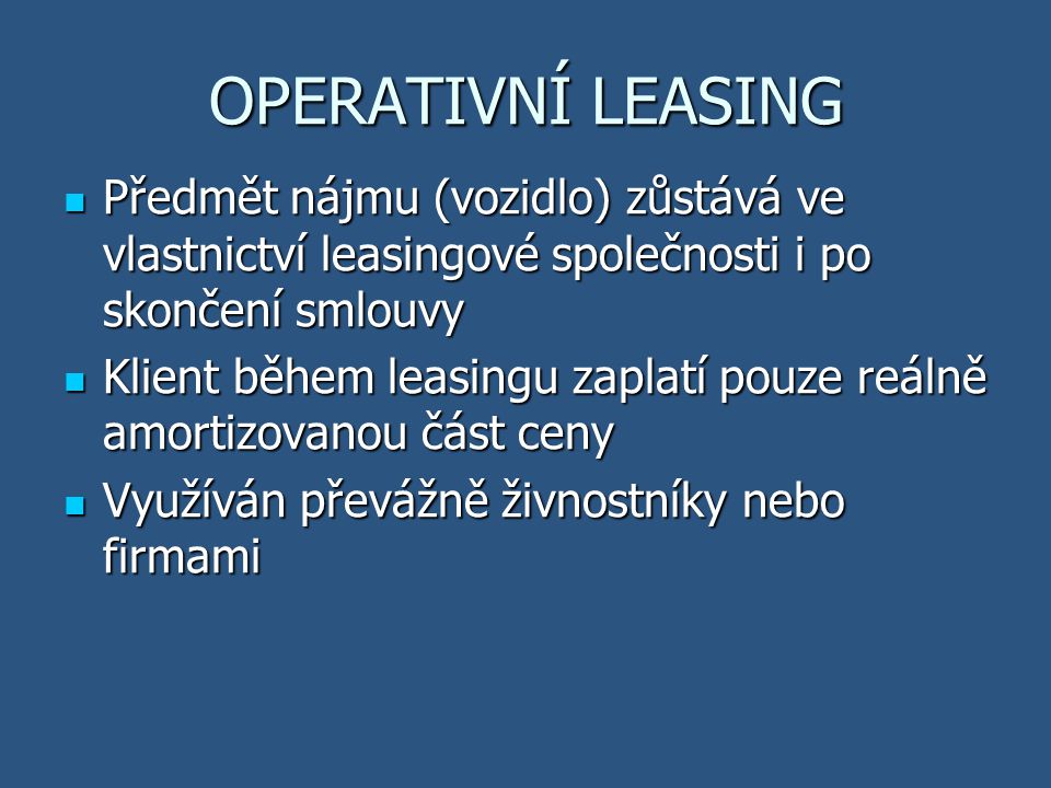 OPERATIVNÍ LEASING Předmět nájmu (vozidlo) zůstává ve vlastnictví leasingové společnosti i po skončení smlouvy.