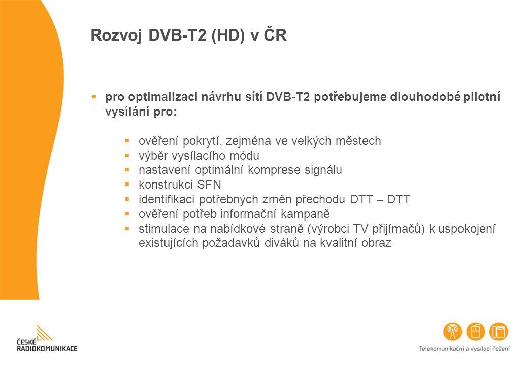 Rozvoj DVB-T2 (HD) v ČR pro optimalizaci návrhu sítí DVB-T2 potřebujeme dlouhodobé pilotní vysílání pro: