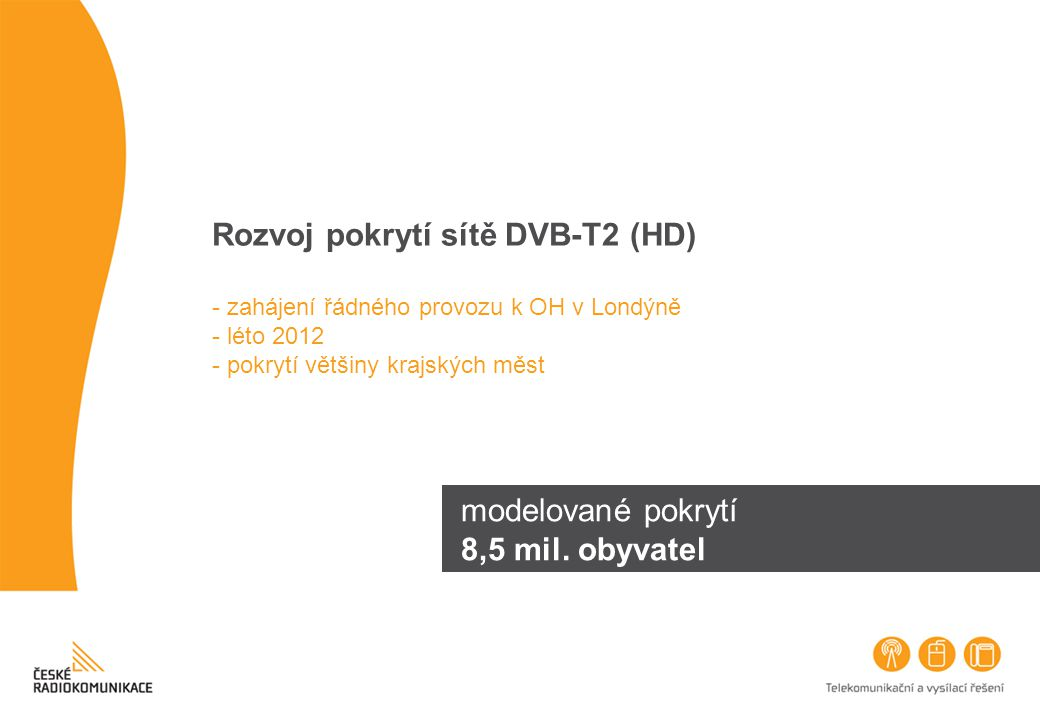 Rozvoj pokrytí sítě DVB-T2 (HD) - zahájení řádného provozu k OH v Londýně - léto 2012 - pokrytí většiny krajských měst
