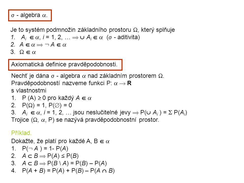  - algebra . Je to systém podmnožin základního prostoru , který splňuje. Ai  , i = 1, 2, …   Ai   ( - aditivita)