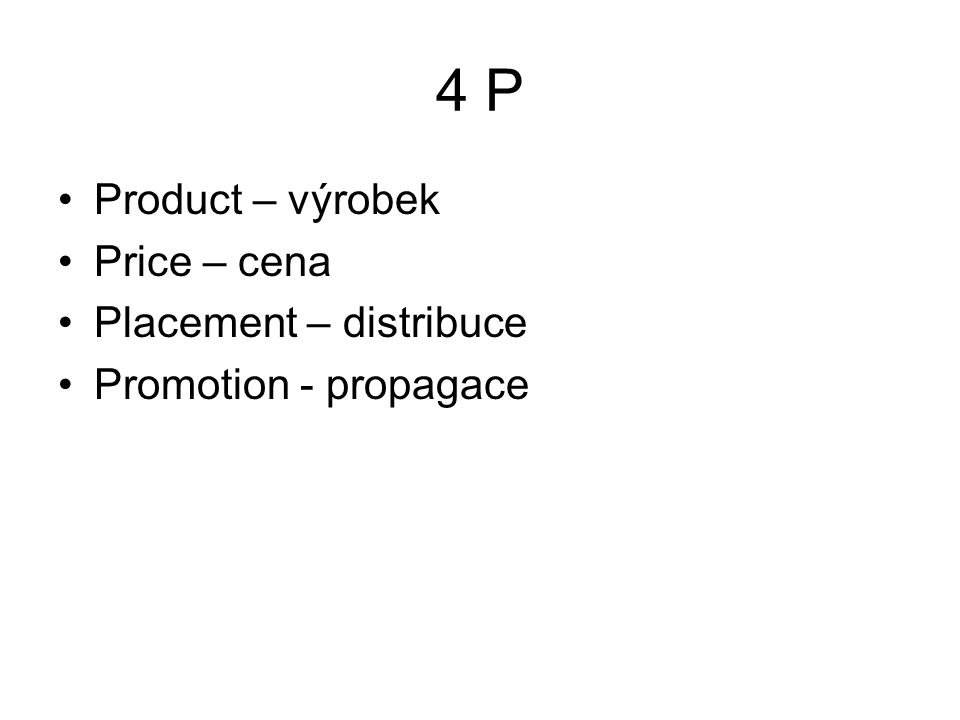 4 P Product – výrobek Price – cena Placement – distribuce