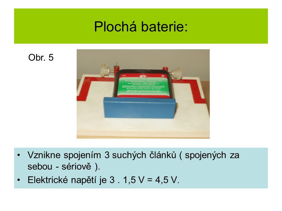 Plochá baterie: Obr. 5. Vznikne spojením 3 suchých článků ( spojených za sebou - sériově ).