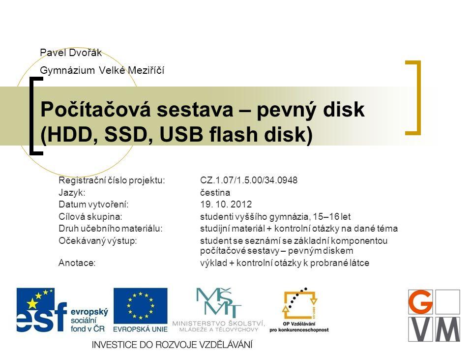 Pavel Dvořák Gymnázium Velké Meziříčí Počítačová sestava – pevný disk (HDD, SSD, USB flash disk)