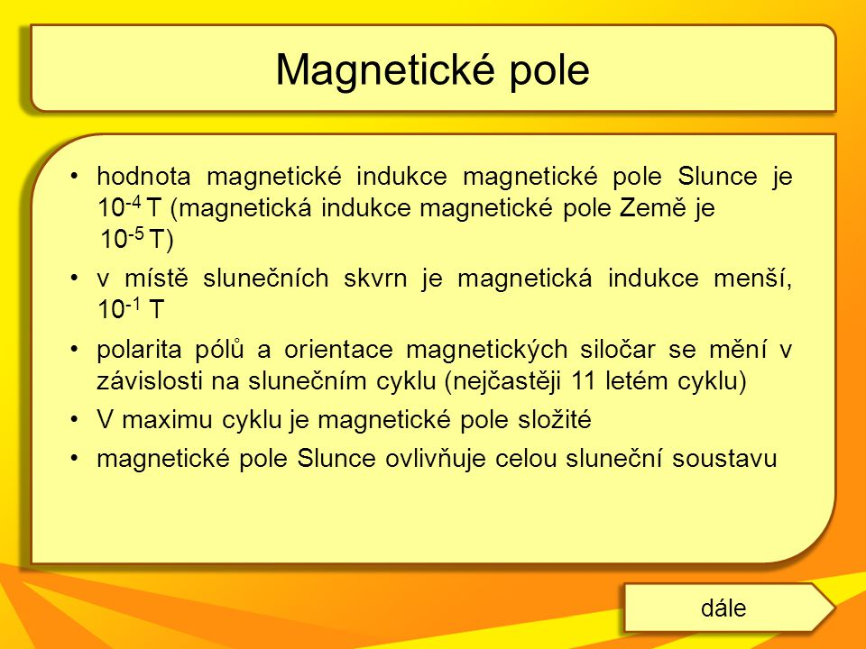 Magnetické pole hodnota magnetické indukce magnetické pole Slunce je 10-4 T (magnetická indukce magnetické pole Země je.