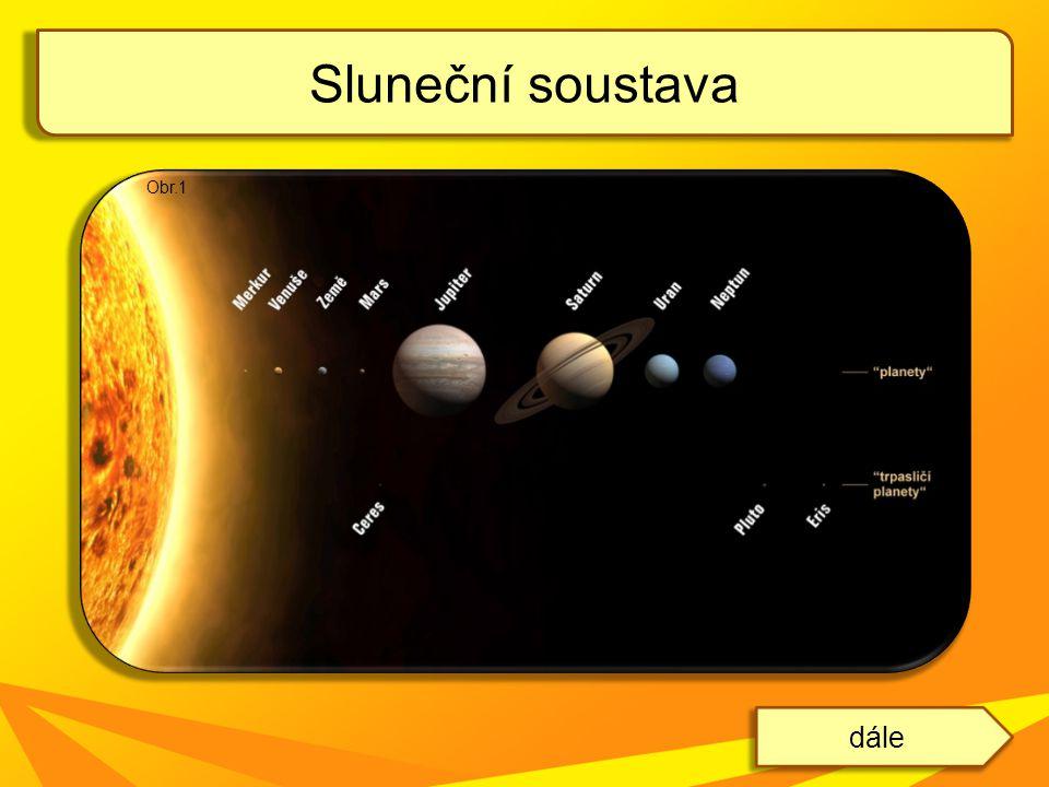Sluneční soustava Obr.1 dále
