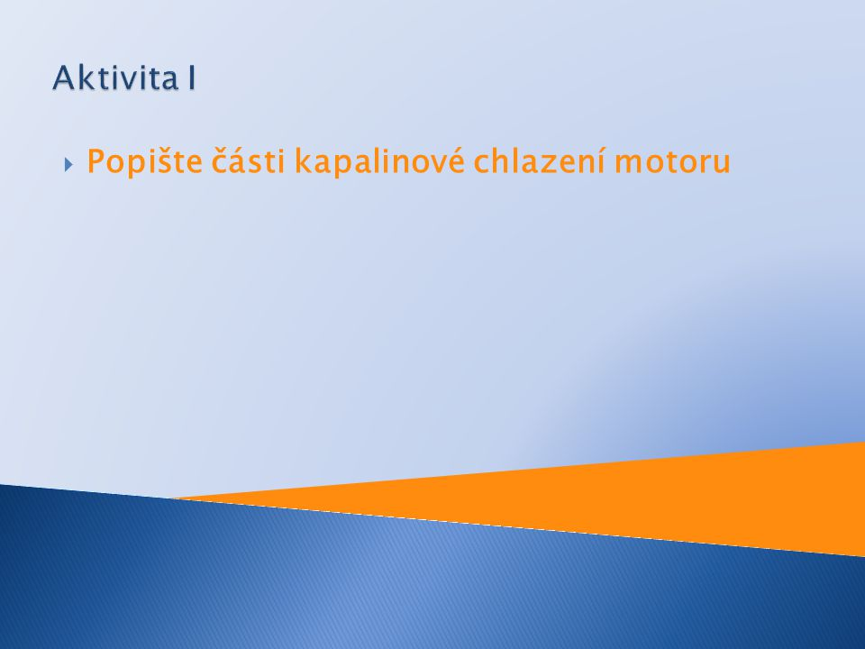 Aktivita I Popište části kapalinové chlazení motoru