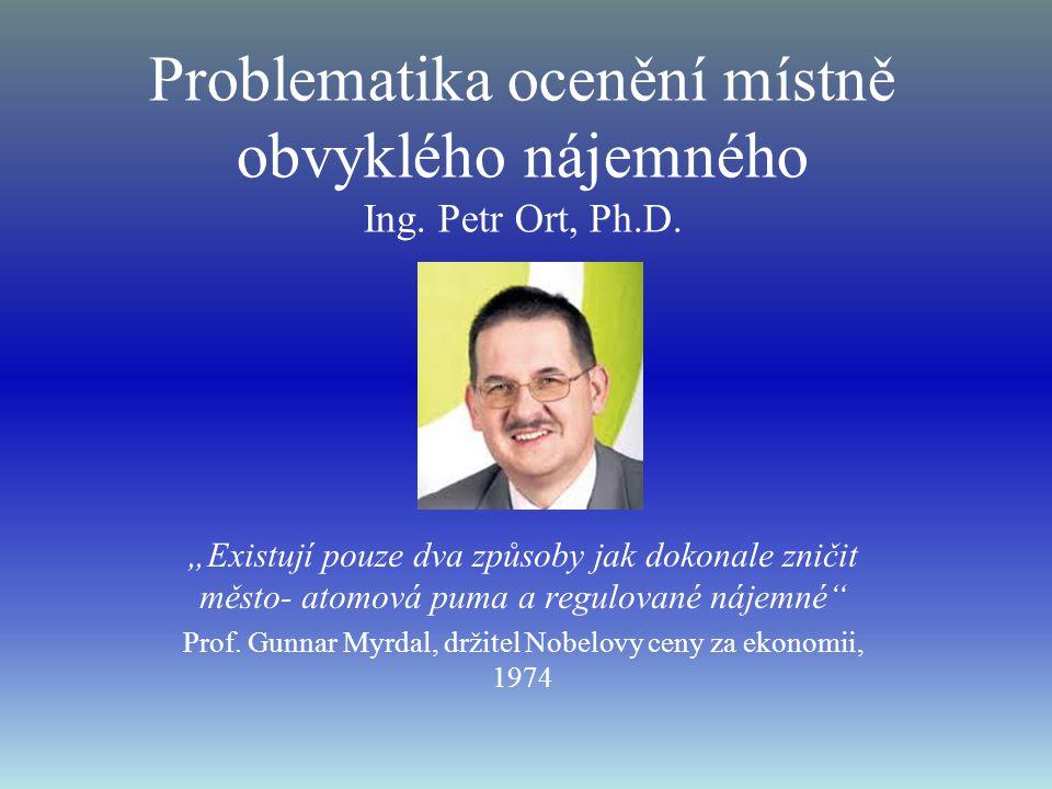 Problematika ocenění místně obvyklého nájemného Ing. Petr Ort, Ph.D.
