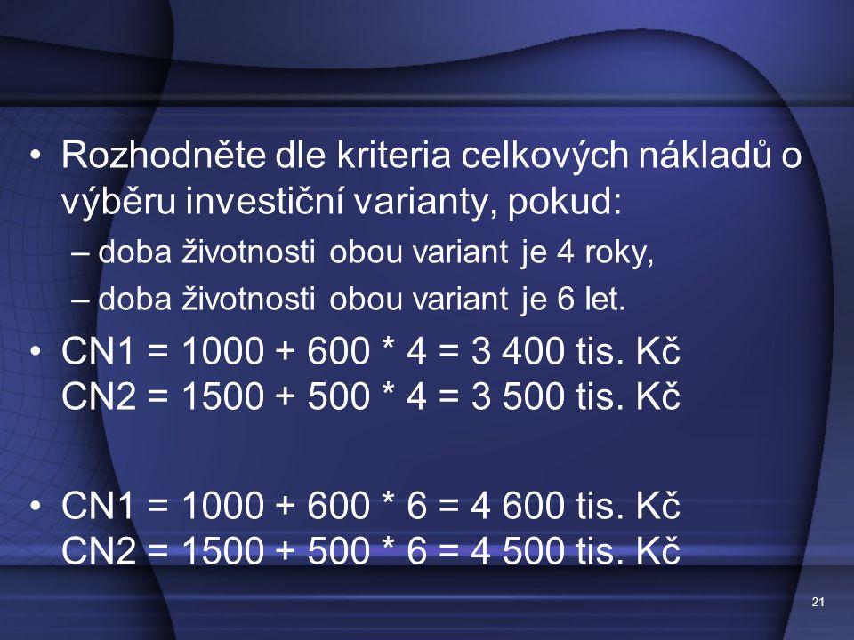 Rozhodněte dle kriteria celkových nákladů o výběru investiční varianty, pokud: