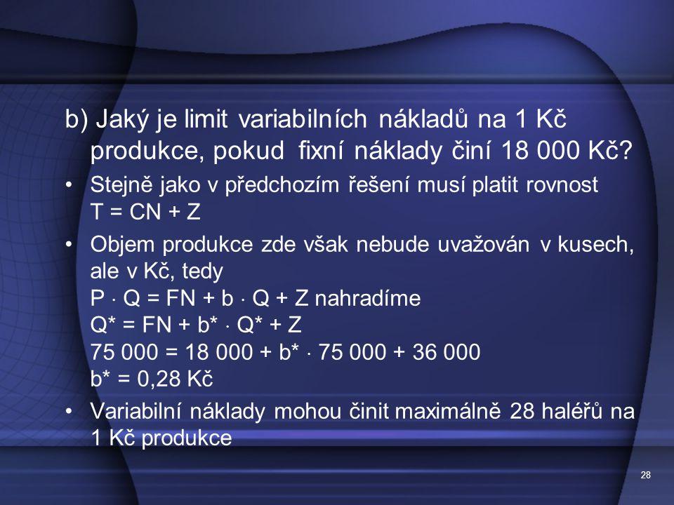 b) Jaký je limit variabilních nákladů na 1 Kč produkce, pokud fixní náklady činí 18 000 Kč