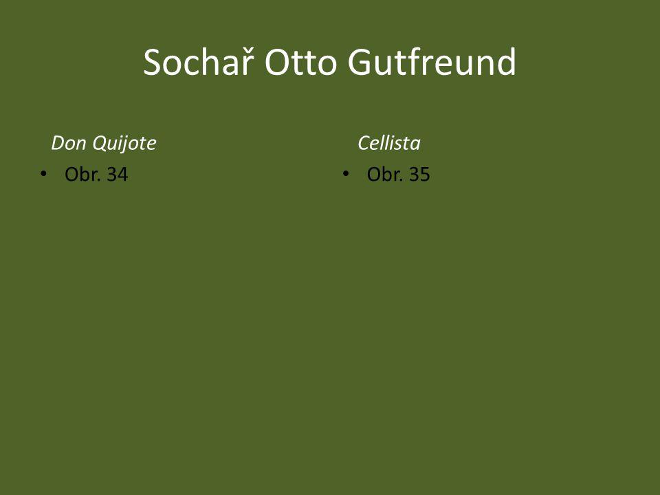 Sochař Otto Gutfreund Don Quijote Cellista Obr. 34 Obr. 35