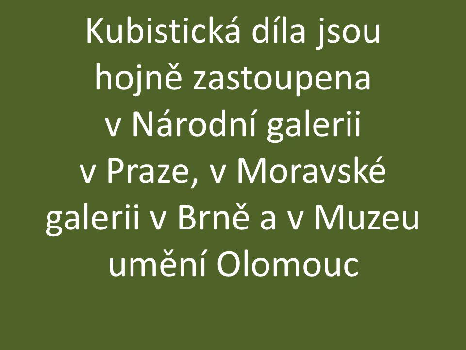 Kubistická díla jsou hojně zastoupena v Národní galerii v Praze, v Moravské galerii v Brně a v Muzeu umění Olomouc