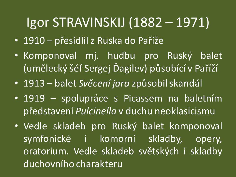 Igor STRAVINSKIJ (1882 – 1971) 1910 – přesídlil z Ruska do Paříže
