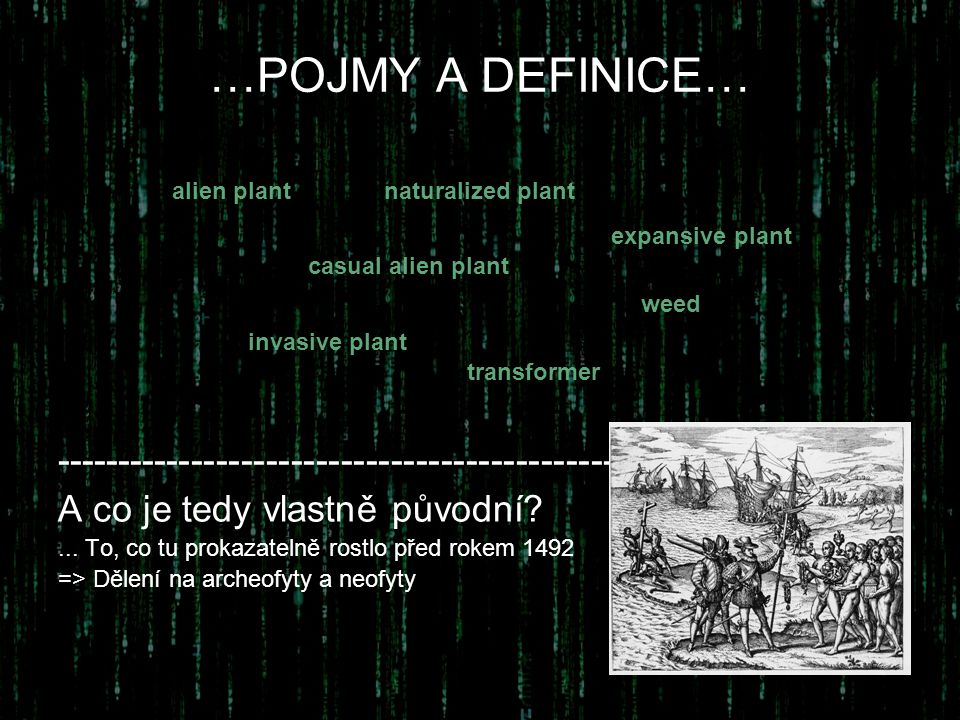 …POJMY A DEFINICE… alien plant. naturalized plant. expansive plant. casual alien plant. weed. invasive plant.