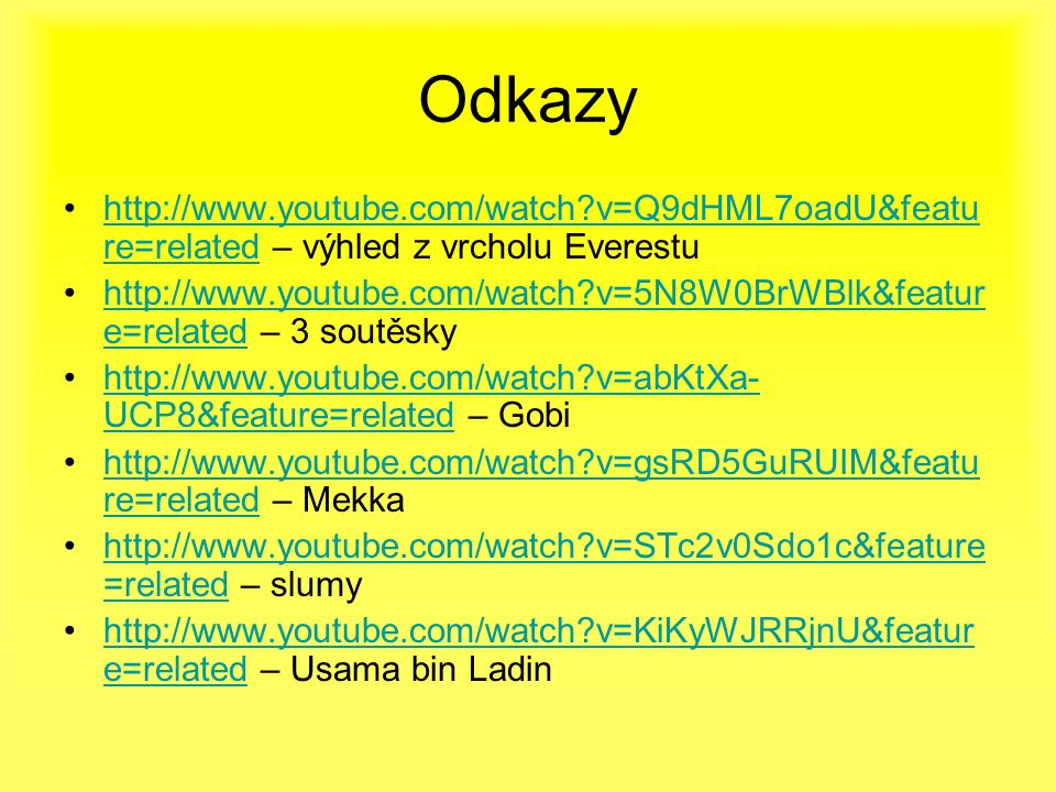 Odkazy http://www.youtube.com/watch v=Q9dHML7oadU&feature=related – výhled z vrcholu Everestu.