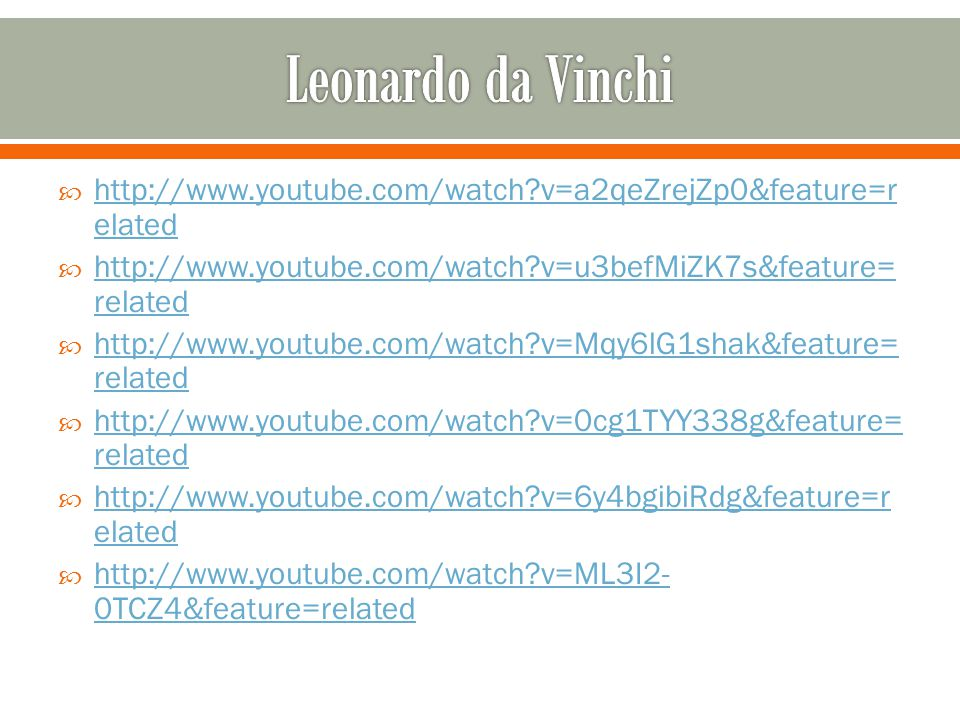Leonardo da Vinchi   v=a2qeZrejZp0&feature=related.   v=u3befMiZK7s&feature=related.