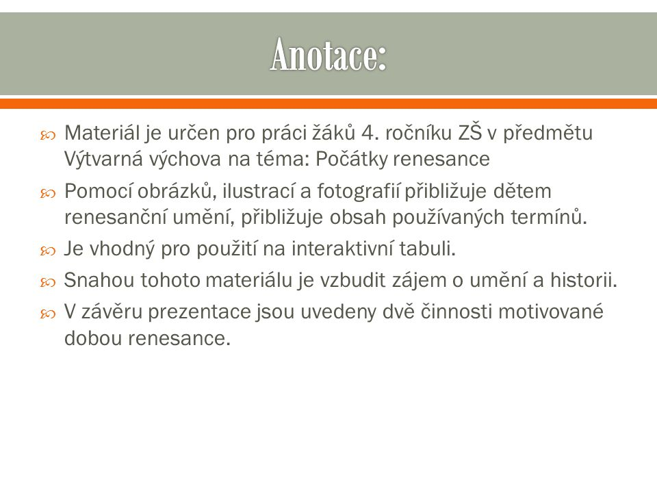 Anotace: Materiál je určen pro práci žáků 4. ročníku ZŠ v předmětu Výtvarná výchova na téma: Počátky renesance.
