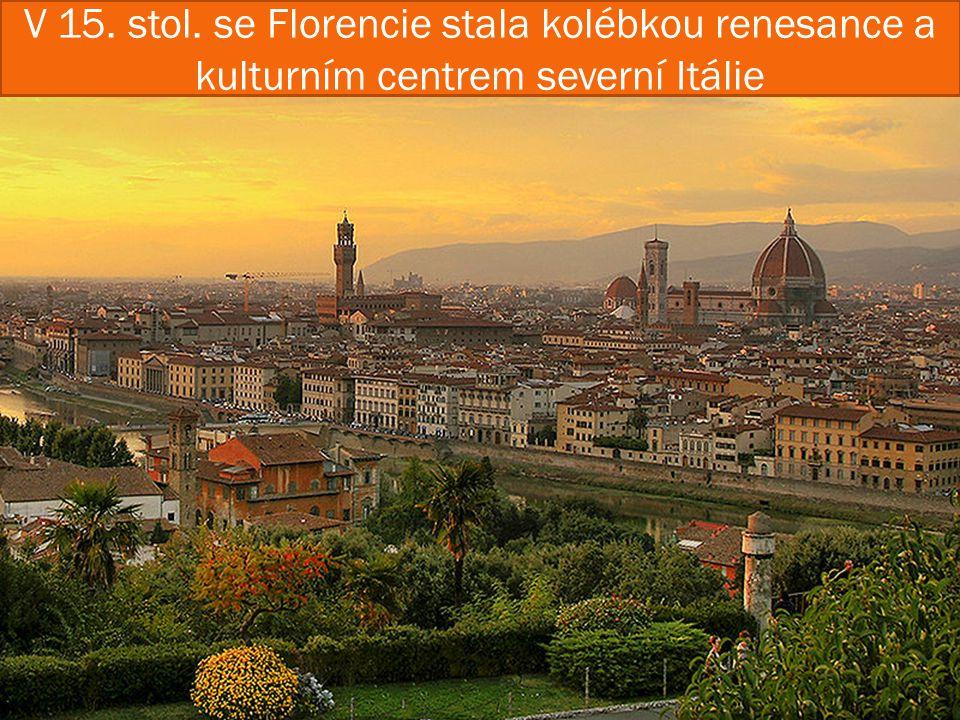 V 15. stol. se Florencie stala kolébkou renesance a kulturním centrem severní Itálie