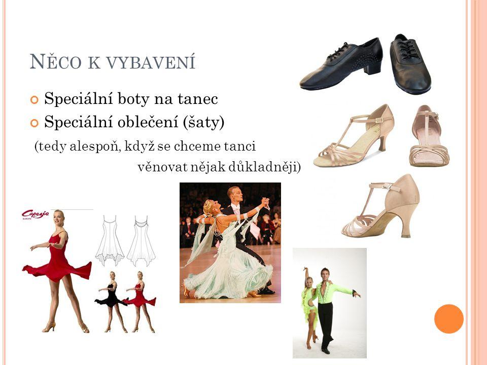 Něco k vybavení Speciální boty na tanec Speciální oblečení (šaty)