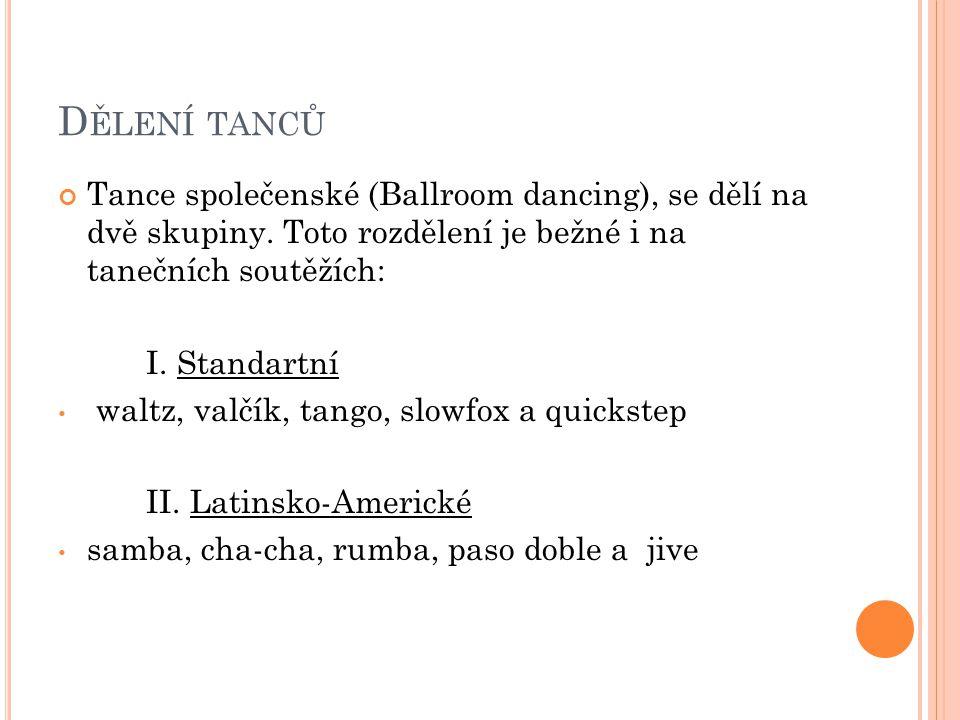 Dělení tanců Tance společenské (Ballroom dancing), se dělí na dvě skupiny. Toto rozdělení je bežné i na tanečních soutěžích: