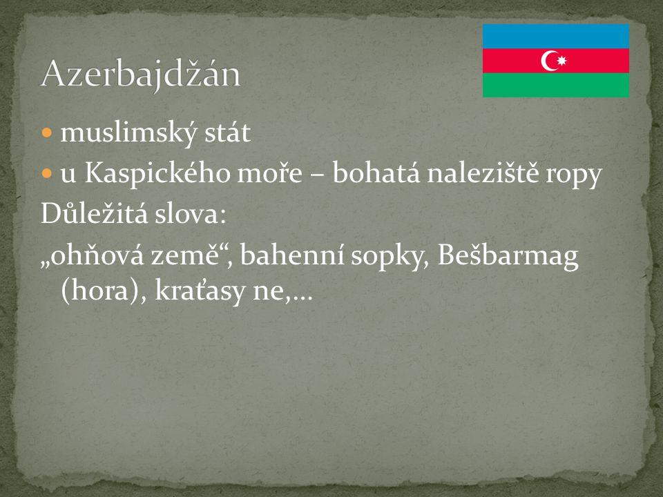 Azerbajdžán muslimský stát u Kaspického moře – bohatá naleziště ropy