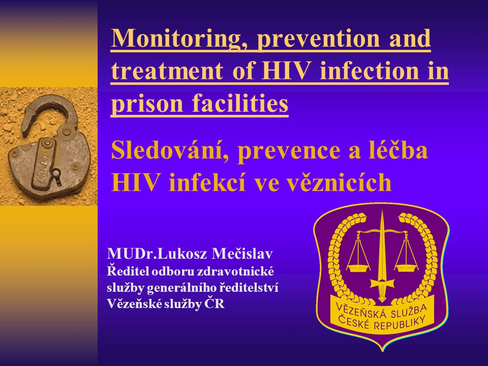 Monitoring, prevention and treatment of HIV infection in prison facilities Sledování, prevence a léčba HIV infekcí ve věznicích