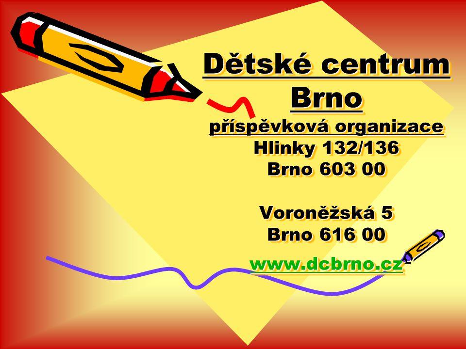 Dětské centrum Brno příspěvková organizace Hlinky 132/136 Brno 603 00 Voroněžská 5 Brno 616 00 www.dcbrno.cz