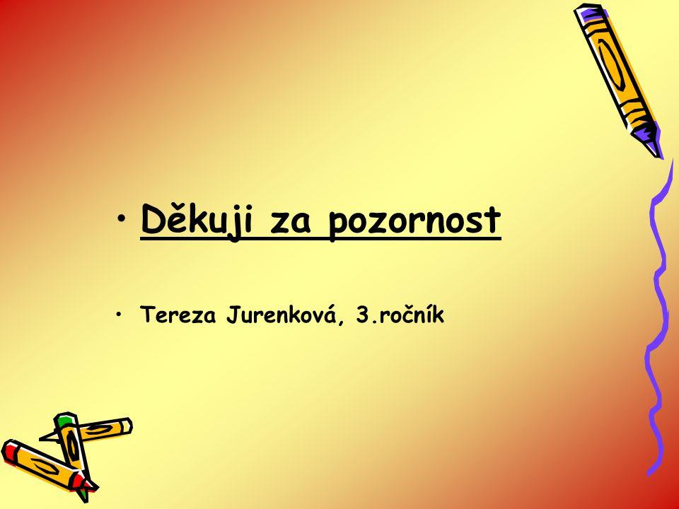 Děkuji za pozornost Tereza Jurenková, 3.ročník