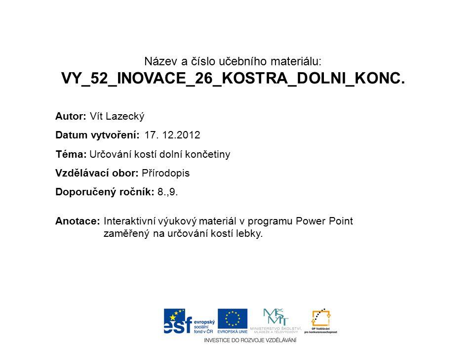 Název a číslo učebního materiálu: VY_52_INOVACE_26_KOSTRA_DOLNI_KONC.