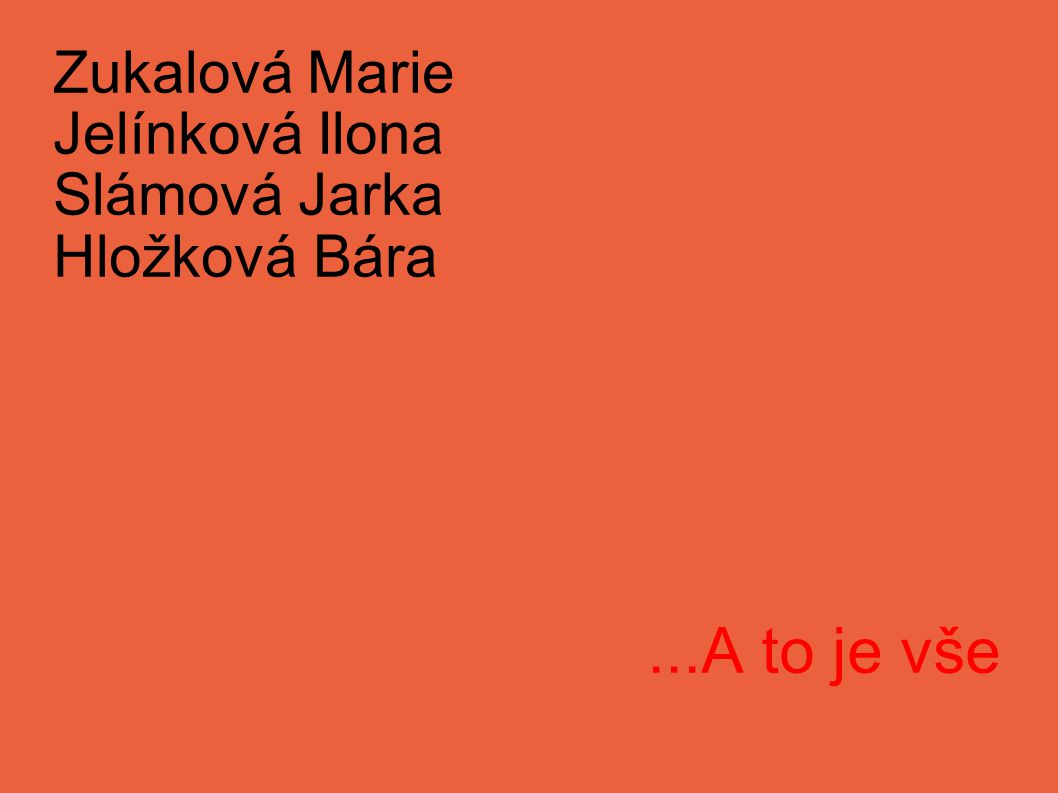 Zukalová Marie Jelínková Ilona Slámová Jarka Hložková Bára