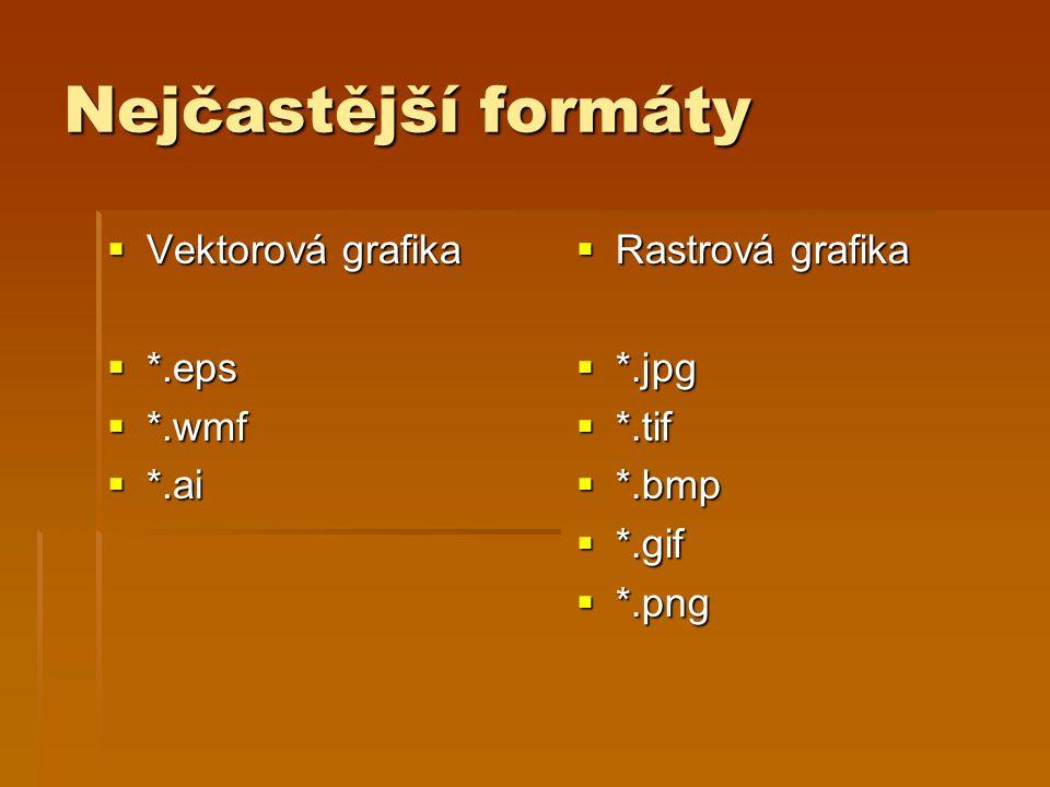 Nejčastější formáty Vektorová grafika *.eps *.wmf *.ai