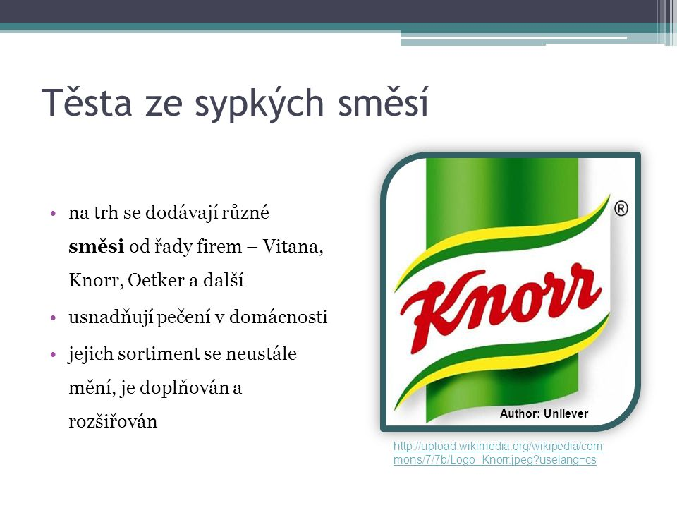 Těsta ze sypkých směsí na trh se dodávají různé směsi od řady firem – Vitana, Knorr, Oetker a další.