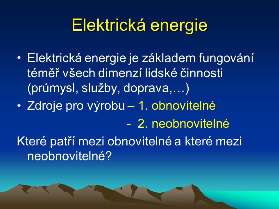 Elektrická energie Elektrická energie je základem fungování téměř všech dimenzí lidské činnosti (průmysl, služby, doprava,…)