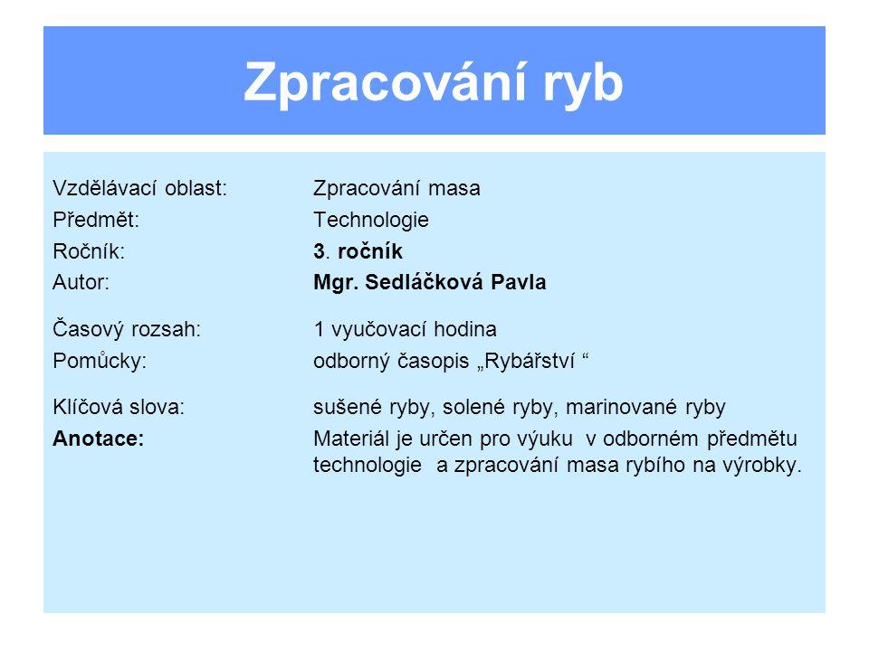 Zpracování ryb Vzdělávací oblast: Zpracování masa Předmět: Technologie