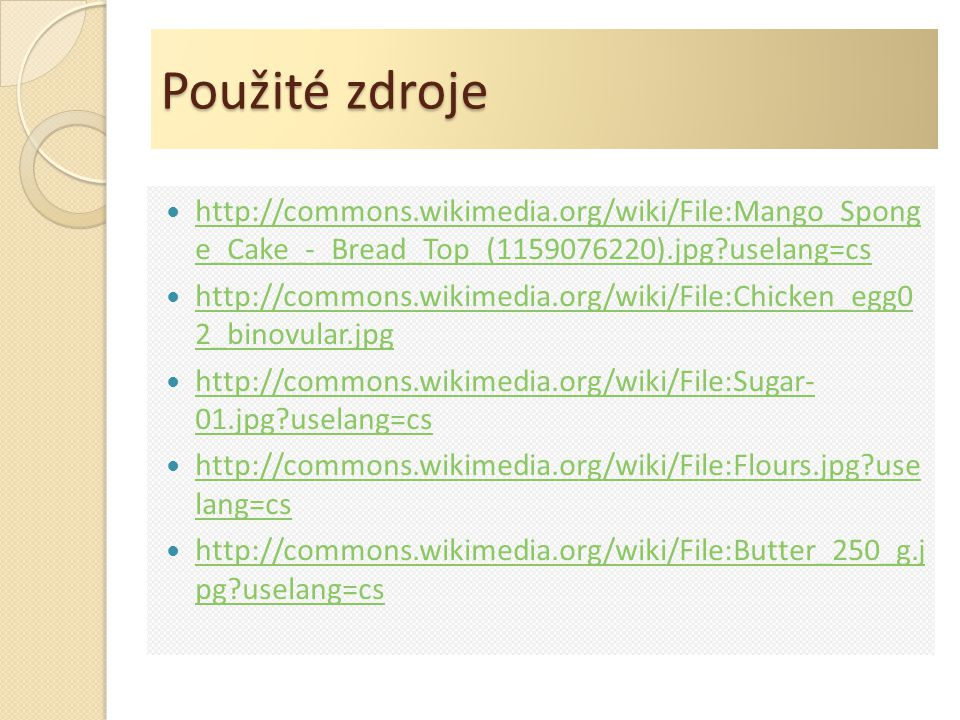 Použité zdroje http://commons.wikimedia.org/wiki/File:Mango_Spong e_Cake_-_Bread_Top_(1159076220).jpg?uselang=cs.