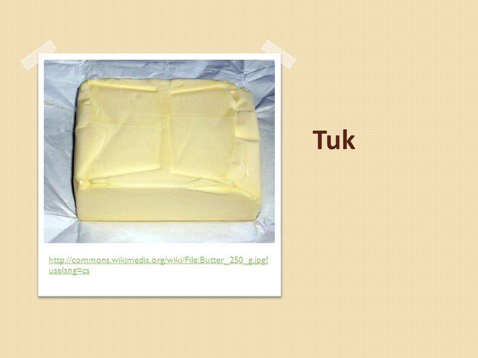 Tuk http://commons.wikimedia.org/wiki/File:Butter_250_g.jpg uselang=cs