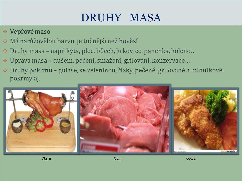 DRUHY MASA Vepřové maso Má narůžovělou barvu, je tučnější než hovězí