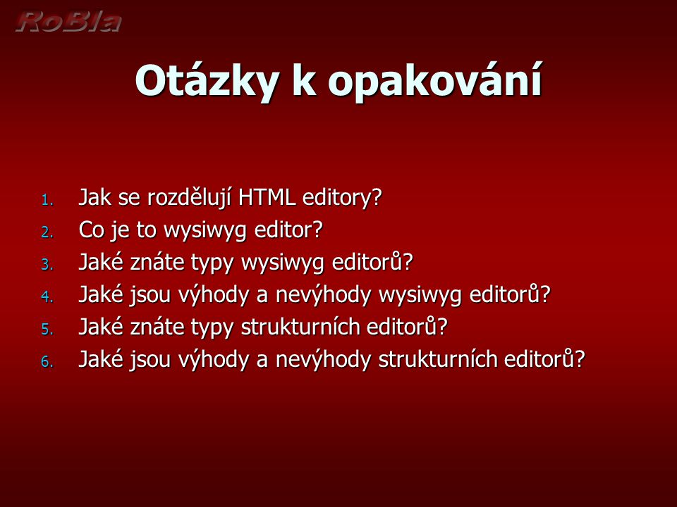 Otázky k opakování Jak se rozdělují HTML editory