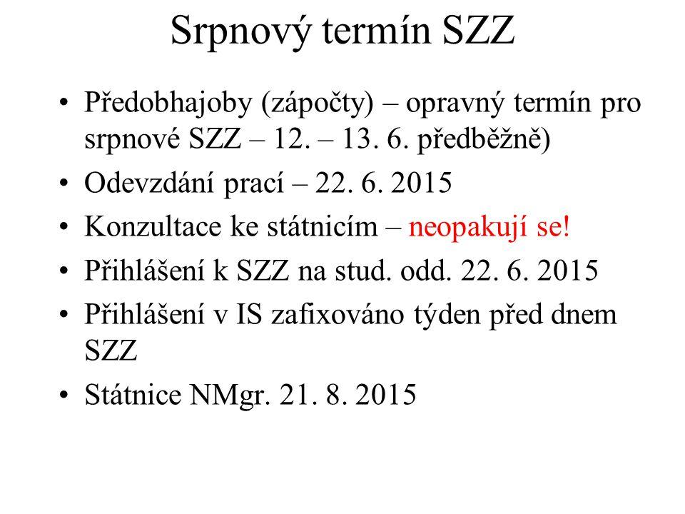 Srpnový termín SZZ Předobhajoby (zápočty) – opravný termín pro srpnové SZZ – 12. – 13. 6. předběžně)