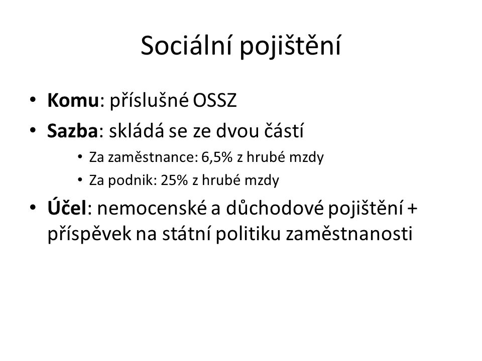 Sociální pojištění Komu: příslušné OSSZ Sazba: skládá se ze dvou částí