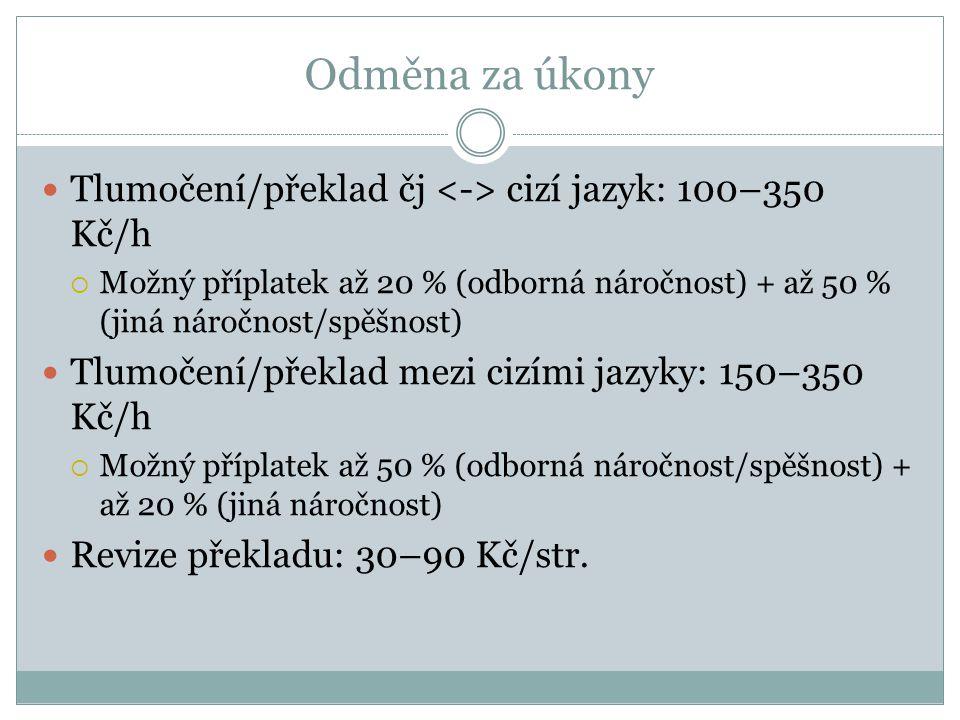 Odměna za úkony Tlumočení/překlad čj <-> cizí jazyk: 100–350 Kč/h. Možný příplatek až 20 % (odborná náročnost) + až 50 % (jiná náročnost/spěšnost)
