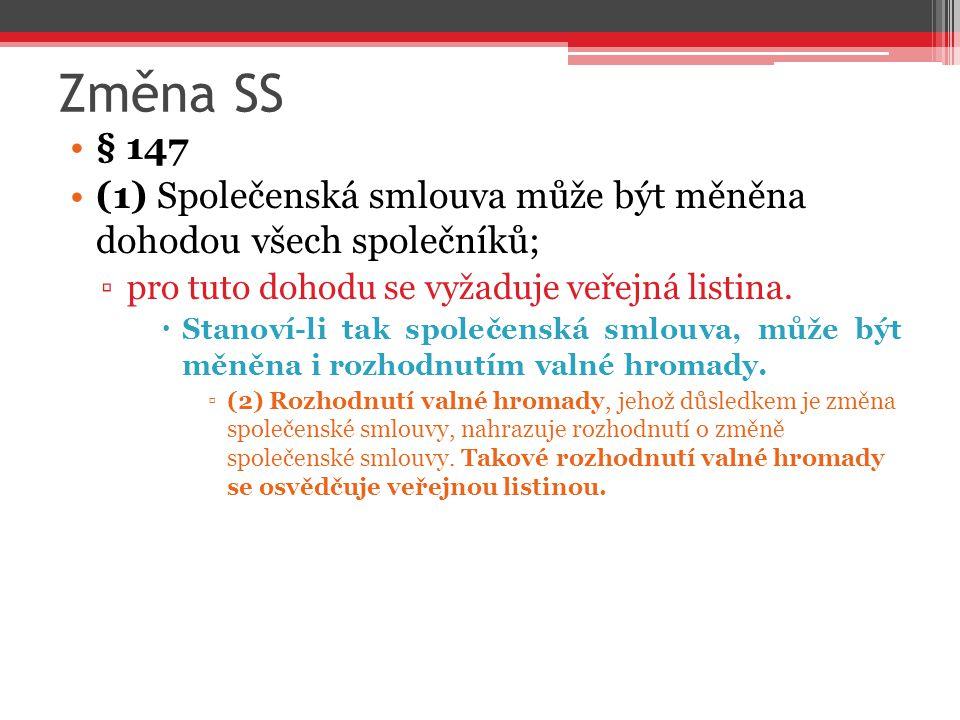 Změna SS § 147. (1) Společenská smlouva může být měněna dohodou všech společníků; pro tuto dohodu se vyžaduje veřejná listina.