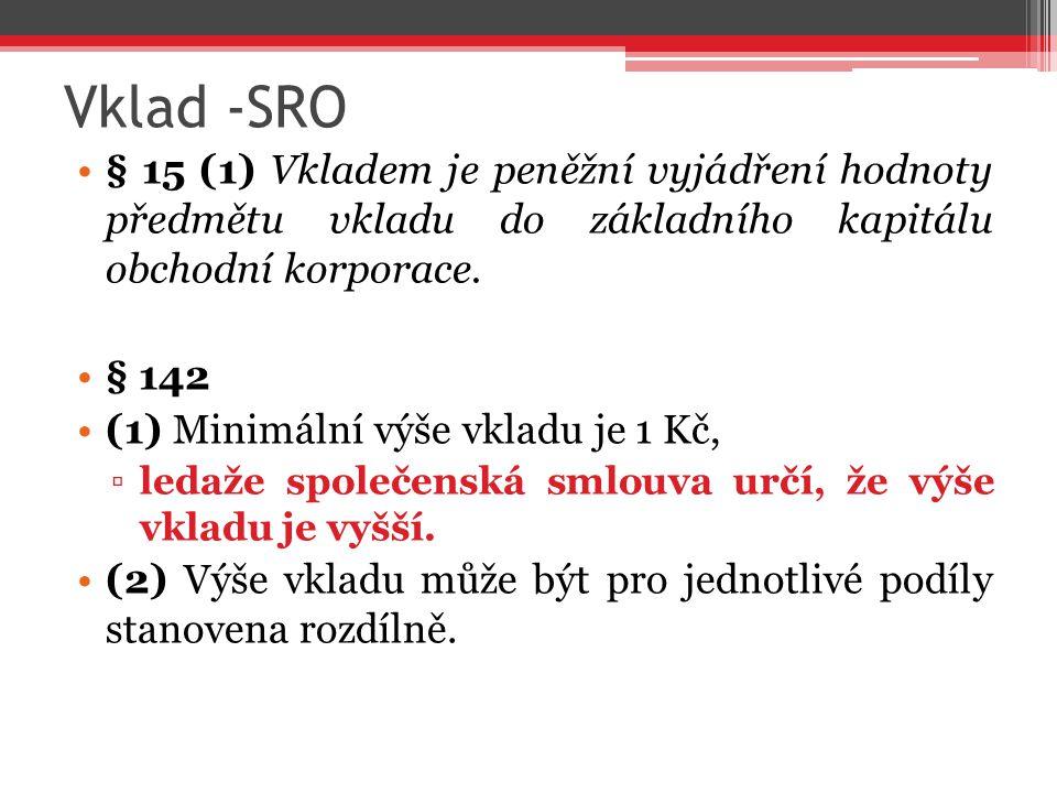 Vklad -SRO § 15 (1) Vkladem je peněžní vyjádření hodnoty předmětu vkladu do základního kapitálu obchodní korporace.