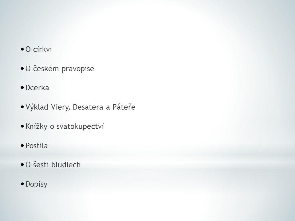 O církvi O českém pravopise. Dcerka. Výklad Viery, Desatera a Páteře. Knížky o svatokupectví. Postila.