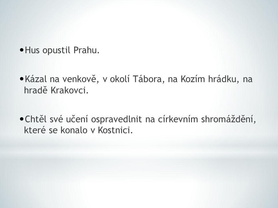 Hus opustil Prahu. Kázal na venkově, v okolí Tábora, na Kozím hrádku, na hradě Krakovci.