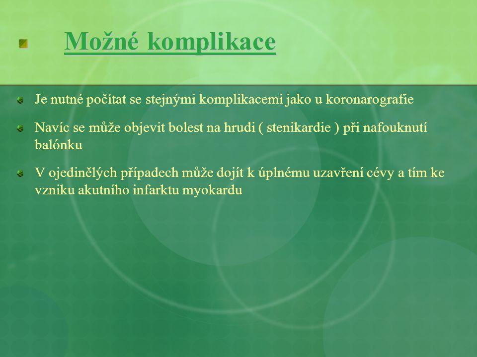 Možné komplikace Je nutné počítat se stejnými komplikacemi jako u koronarografie.