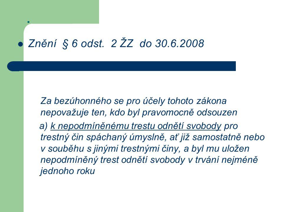 Znění § 6 odst. 2 ŽZ do 30.6.2008 Za bezúhonného se pro účely tohoto zákona nepovažuje ten, kdo byl pravomocně odsouzen.