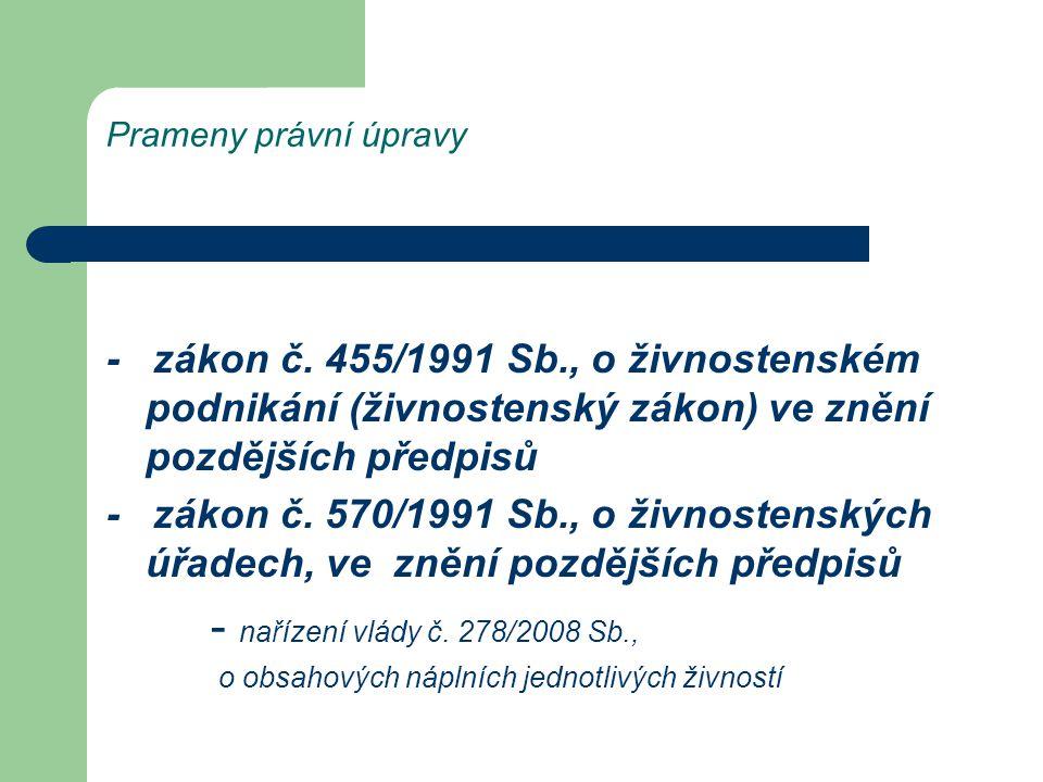 Prameny právní úpravy - zákon č. 455/1991 Sb., o živnostenském podnikání (živnostenský zákon) ve znění pozdějších předpisů.