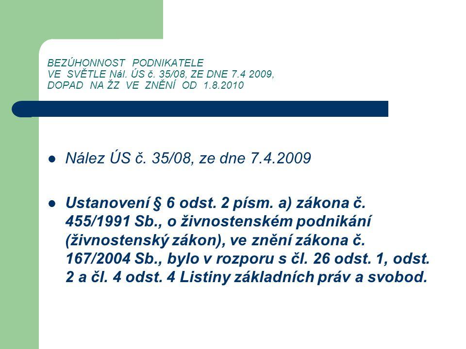 BEZÚHONNOST PODNIKATELE VE SVĚTLE Nál. ÚS č. 35/08, ZE DNE 7